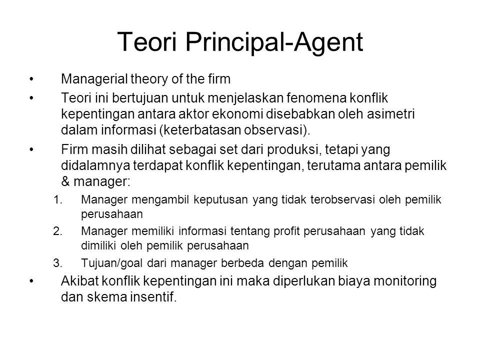 Teori Principal-Agent Managerial theory of the firm Teori ini bertujuan untuk menjelaskan fenomena konflik kepentingan antara aktor ekonomi disebabkan