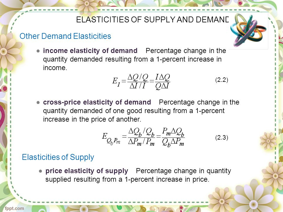ELASTICITIES OF SUPPLY AND DEMAND ●income elasticity of demand Percentage change in the quantity demanded resulting from a 1-percent increase in income.