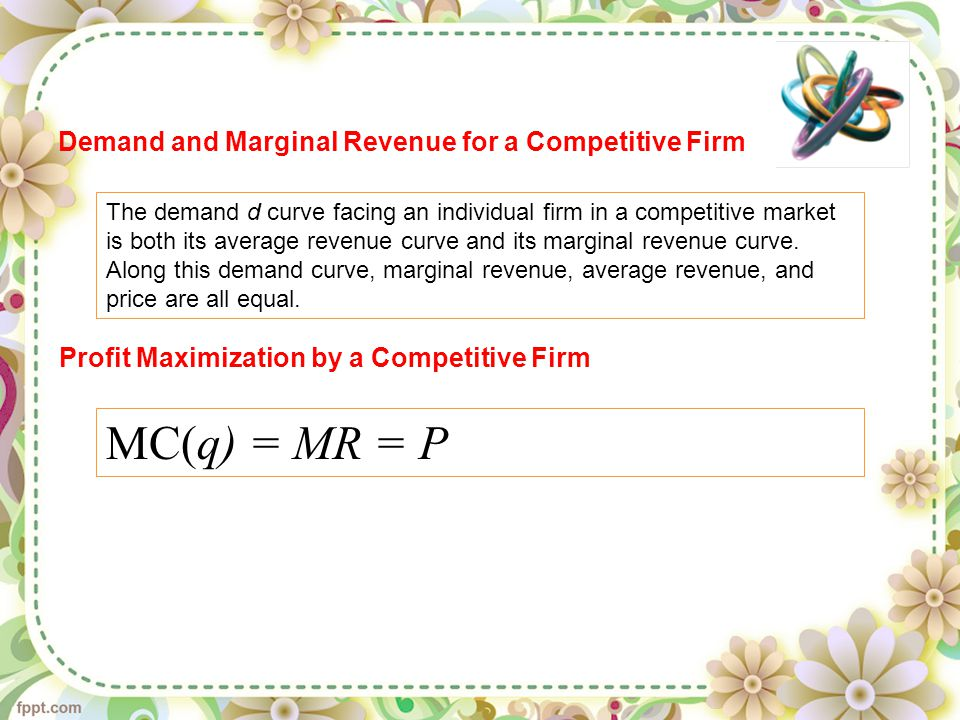 The demand d curve facing an individual firm in a competitive market is both its average revenue curve and its marginal revenue curve.