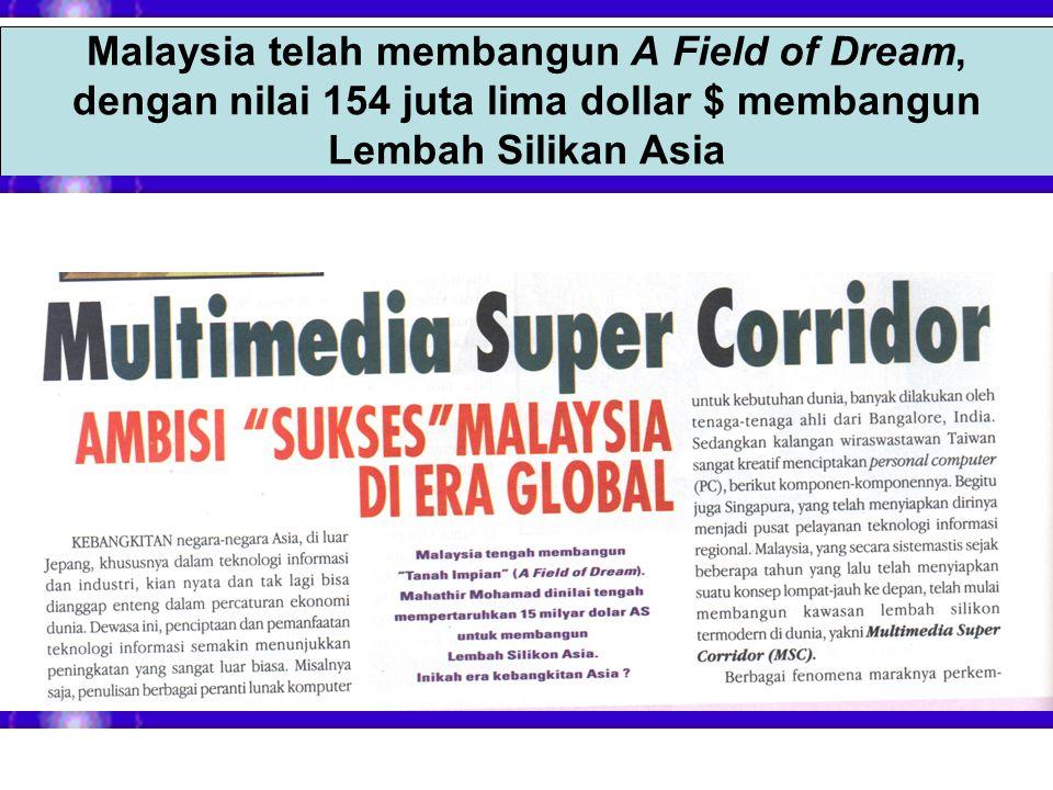 Malaysia telah membangun A Field of Dream, dengan nilai 154 juta lima dollar $ membangun Lembah Silikan Asia