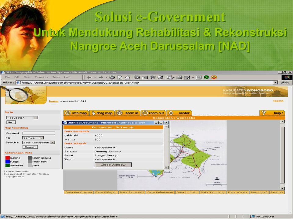 Solusi e-Government Untuk Mendukung Rehabilitasi & Rekonstruksi Nangroe Aceh Darussalam [NAD] Solusi e-Government Untuk Mendukung Rehabilitasi & Rekon
