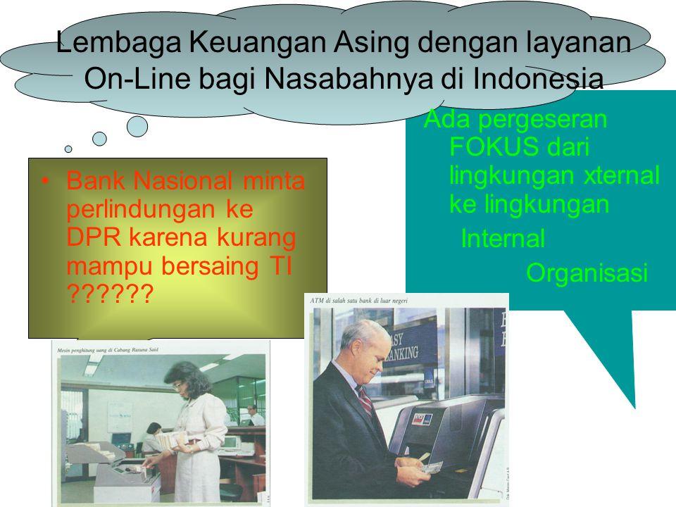Lembaga Keuangan Asing dengan layanan On-Line bagi Nasabahnya di Indonesia Bank Nasional minta perlindungan ke DPR karena kurang mampu bersaing TI .