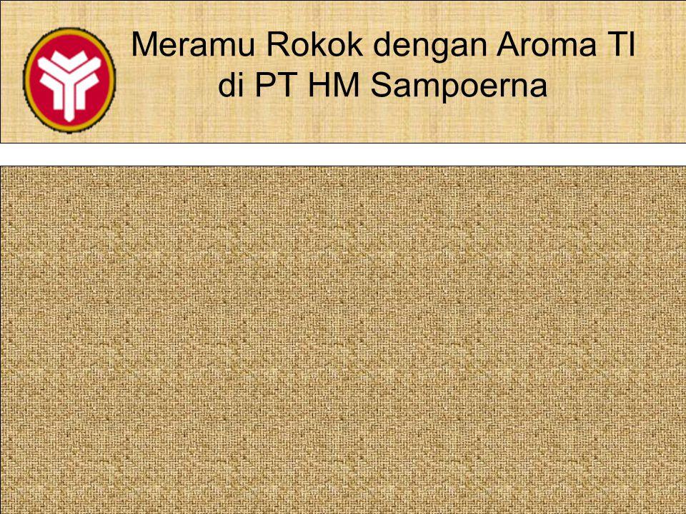 Meramu Rokok dengan Aroma TI di PT HM Sampoerna Aplikasi TI dalam proses produksi rokok menghasilkan 60 milyar batang rokok per tahun dari berbagai je