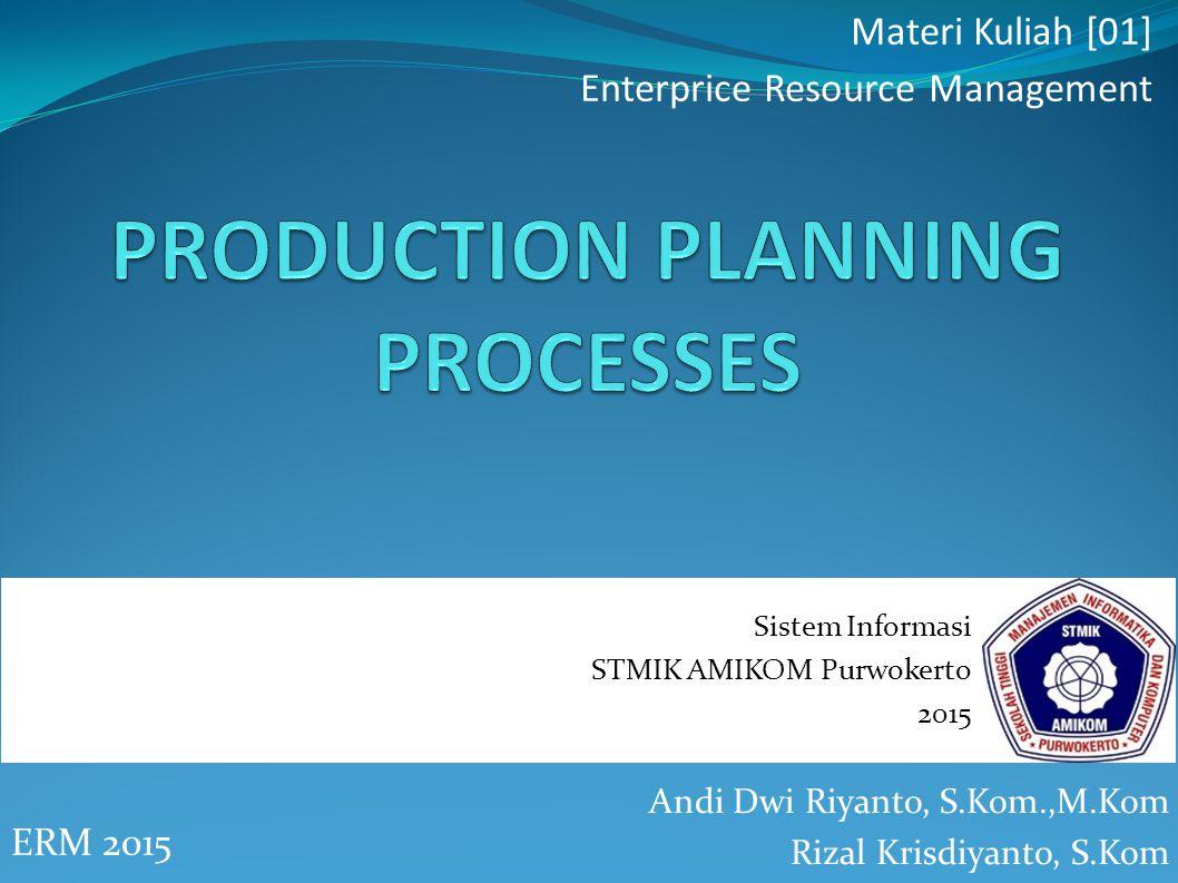 Production Planning Process Perencana produksi adalah karyawan yang berinteraksi dengan sistem persediaan dan sales forecast untuk menentukan berapa banyak yang akan diproduksi.
