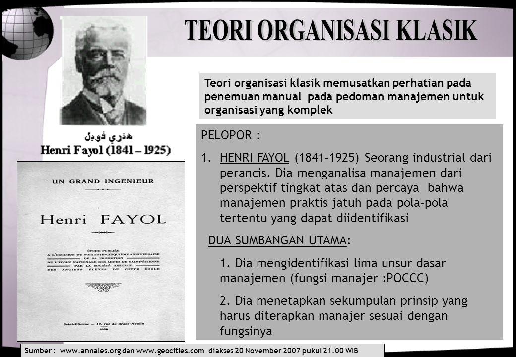 10 Teori organisasi klasik memusatkan perhatian pada penemuan manual pada pedoman manajemen untuk organisasi yang komplek PELOPOR : 1.HENRI FAYOL (184
