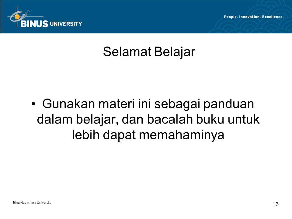 Selamat Belajar Gunakan materi ini sebagai panduan dalam belajar, dan bacalah buku untuk lebih dapat memahaminya Bina Nusantara University 13