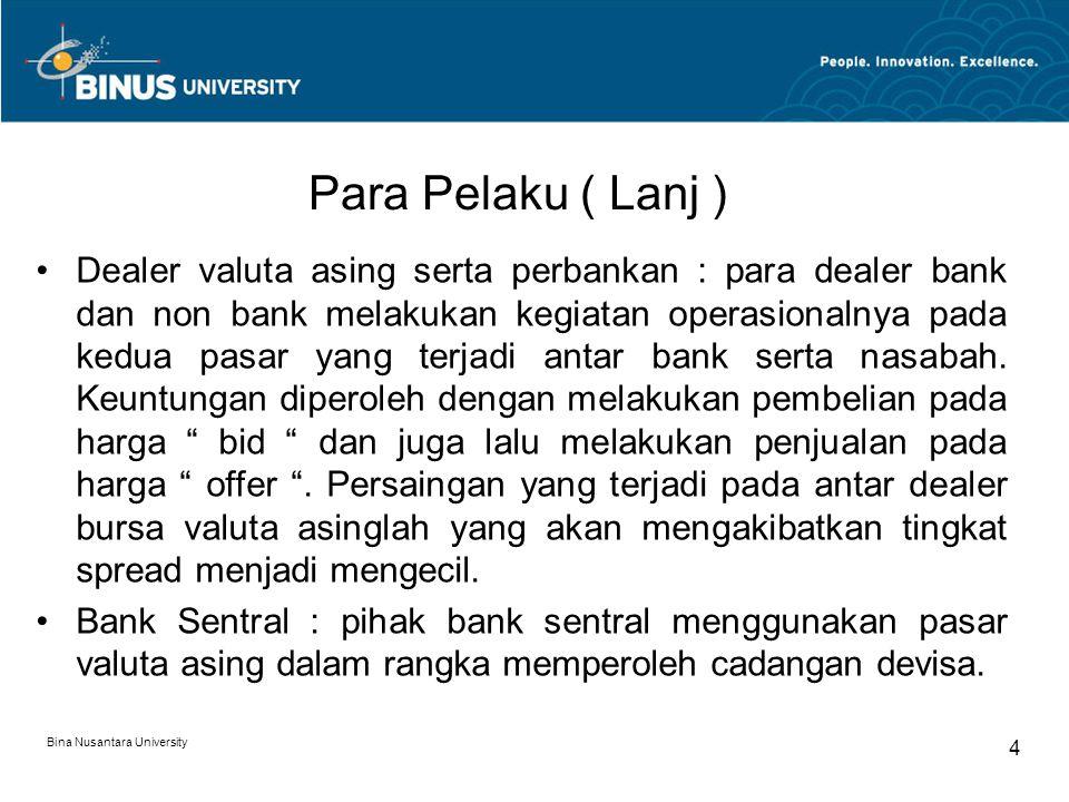 Para Pelaku ( Lanj ) Dealer valuta asing serta perbankan : para dealer bank dan non bank melakukan kegiatan operasionalnya pada kedua pasar yang terja