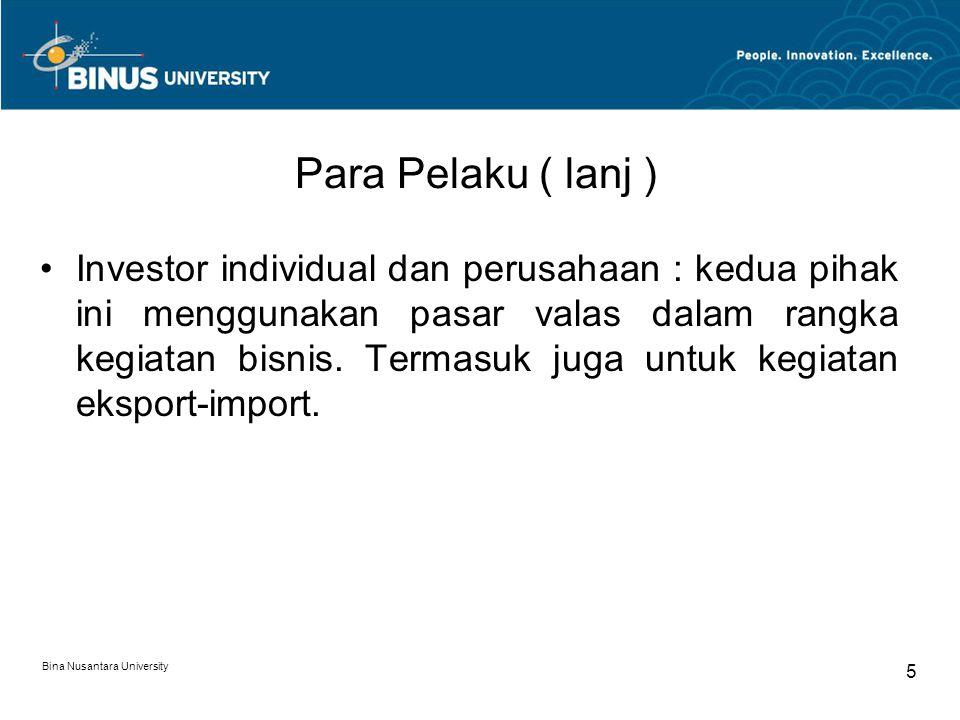 Para Pelaku ( lanj ) Investor individual dan perusahaan : kedua pihak ini menggunakan pasar valas dalam rangka kegiatan bisnis. Termasuk juga untuk ke