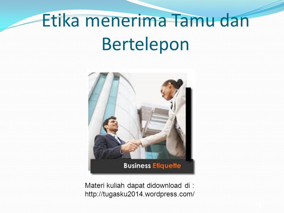 1 Etika menerima Tamu dan Bertelepon Materi kuliah dapat didownload di : http://tugasku2014.wordpress.com/