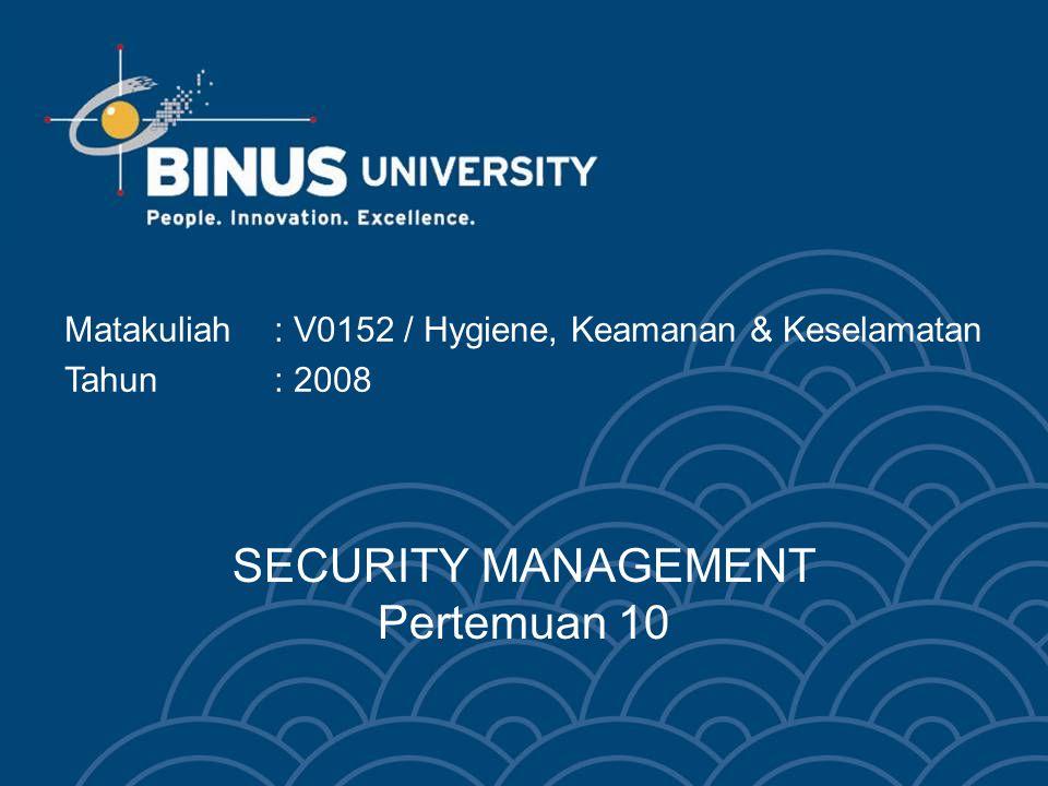 SECURITY MANAGEMENT Pertemuan 10 Matakuliah: V0152 / Hygiene, Keamanan & Keselamatan Tahun : 2008