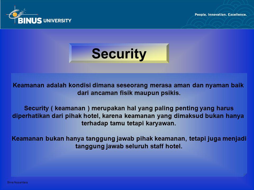 Bina Nusantara Security Keamanan adalah kondisi dimana seseorang merasa aman dan nyaman baik dari ancaman fisik maupun psikis. Security ( keamanan ) m
