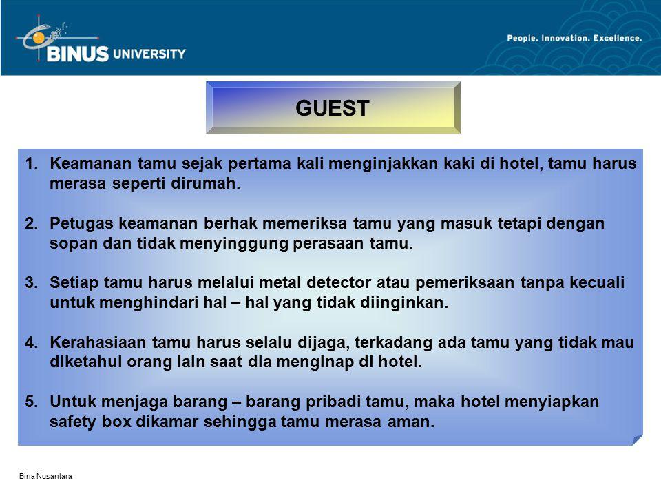 Bina Nusantara GUEST 1.Keamanan tamu sejak pertama kali menginjakkan kaki di hotel, tamu harus merasa seperti dirumah. 2.Petugas keamanan berhak memer