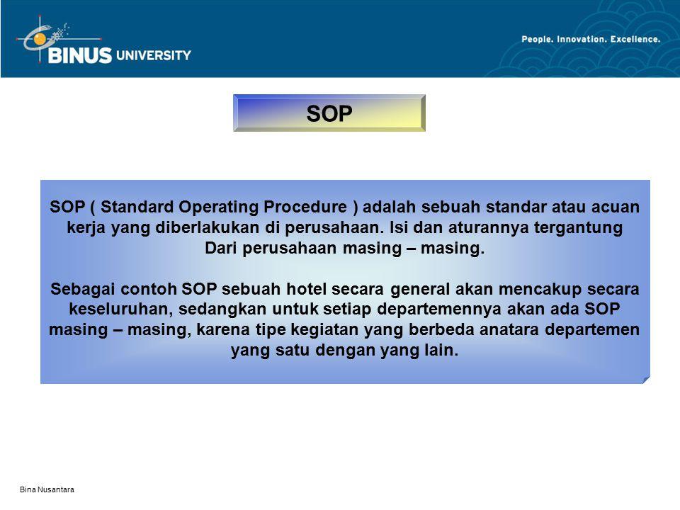Bina Nusantara SOP SOP ( Standard Operating Procedure ) adalah sebuah standar atau acuan kerja yang diberlakukan di perusahaan. Isi dan aturannya terg