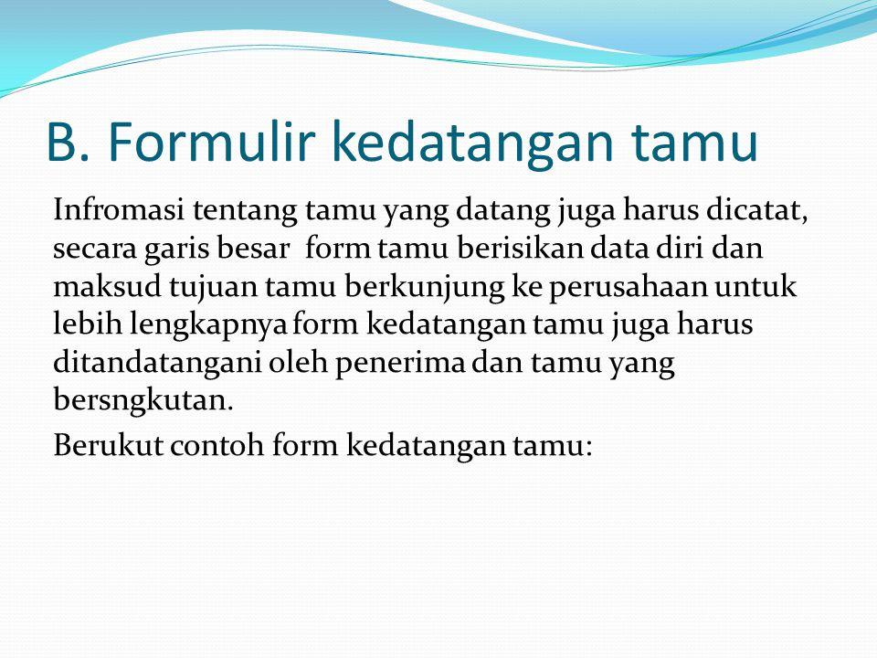 B. Formulir kedatangan tamu Infromasi tentang tamu yang datang juga harus dicatat, secara garis besar form tamu berisikan data diri dan maksud tujuan