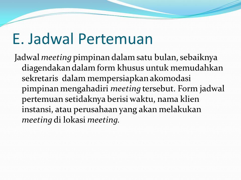 E. Jadwal Pertemuan Jadwal meeting pimpinan dalam satu bulan, sebaiknya diagendakan dalam form khusus untuk memudahkan sekretaris dalam mempersiapkan
