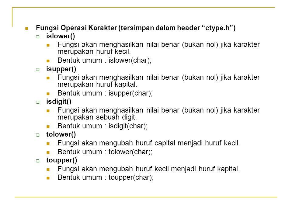 """Fungsi Operasi Karakter (tersimpan dalam header """"ctype.h"""")  islower() Fungsi akan menghasilkan nilai benar (bukan nol) jika karakter merupakan huruf"""