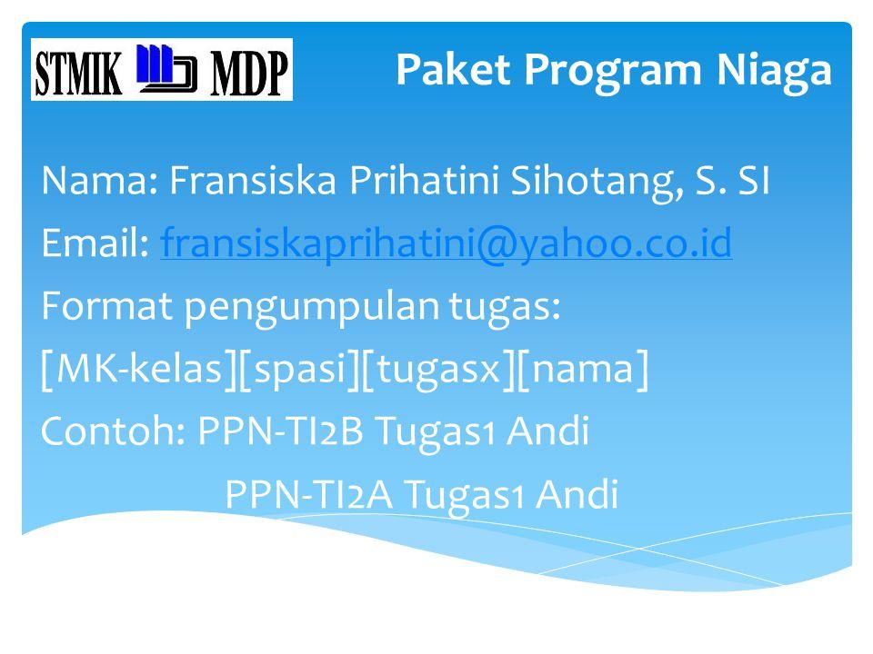 Paket Program Niaga Nama: Fransiska Prihatini Sihotang, S. SI Email: fransiskaprihatini@yahoo.co.idfransiskaprihatini@yahoo.co.id Format pengumpulan t