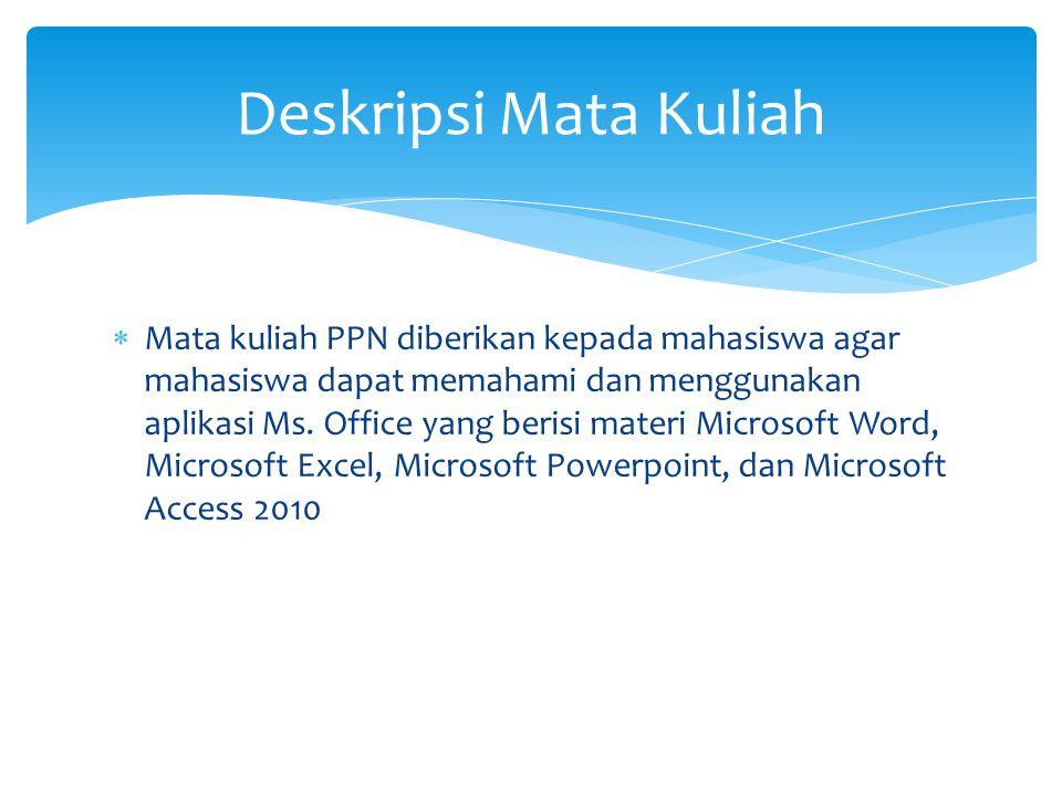 Mata kuliah PPN diberikan kepada mahasiswa agar mahasiswa dapat memahami dan menggunakan aplikasi Ms. Office yang berisi materi Microsoft Word, Micr