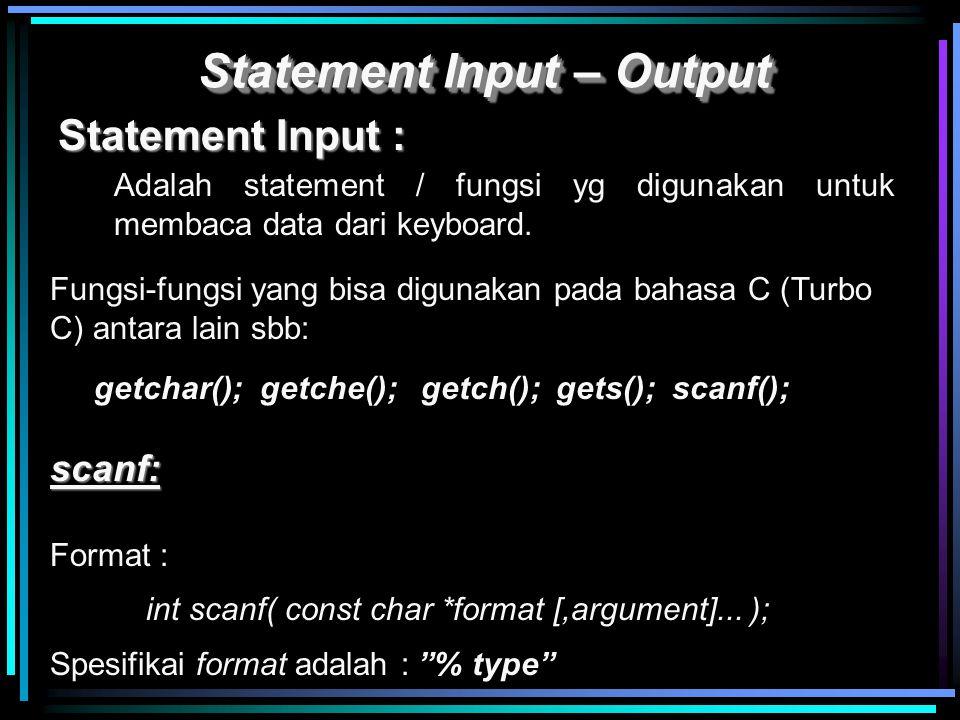 Statement Input : Statement Input – Output Adalah statement / fungsi yg digunakan untuk membaca data dari keyboard. Fungsi-fungsi yang bisa digunakan
