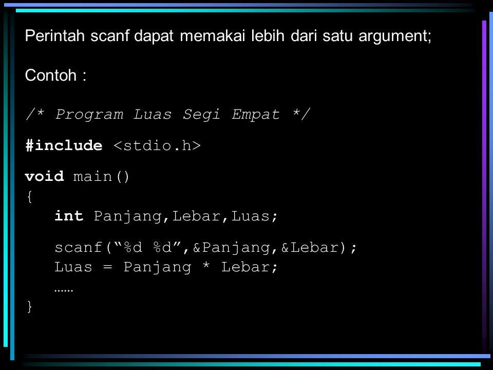 """Perintah scanf dapat memakai lebih dari satu argument; Contoh : /* Program Luas Segi Empat */ #include void main() { int Panjang,Lebar,Luas; scanf(""""%d"""