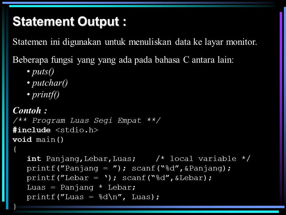Statement Output : Statemen ini digunakan untuk menuliskan data ke layar monitor. Beberapa fungsi yang yang ada pada bahasa C antara lain: puts() putc