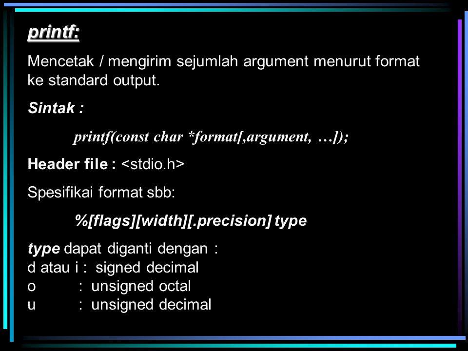 printf: Mencetak / mengirim sejumlah argument menurut format ke standard output. Sintak : printf(const char *format[,argument, …]); Header file : Spes