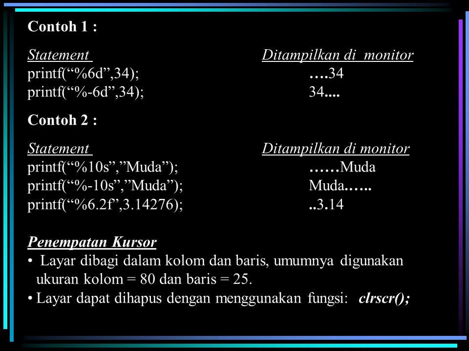 """Contoh 1 : Statement Ditampilkan di monitor printf(""""%6d"""",34);….34 printf(""""%-6d"""",34);34.... Contoh 2 : Statement Ditampilkan di monitor printf(""""%10s"""","""""""