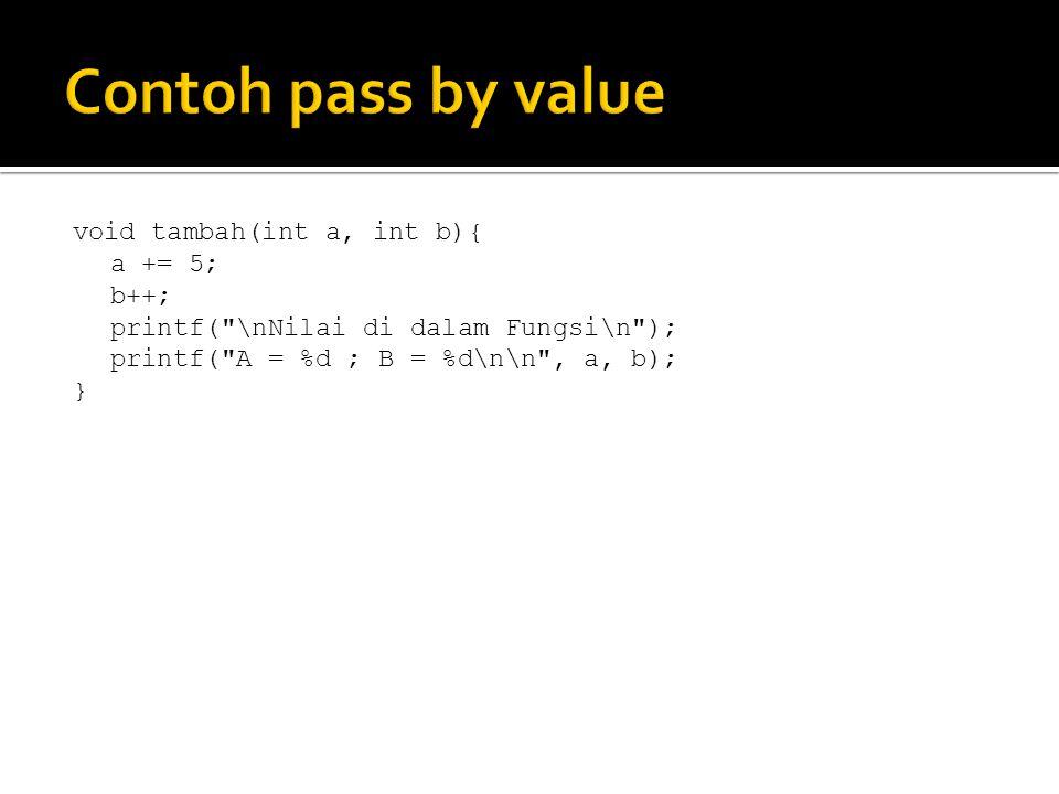 void tambah(int a, int b){ a += 5; b++; printf(