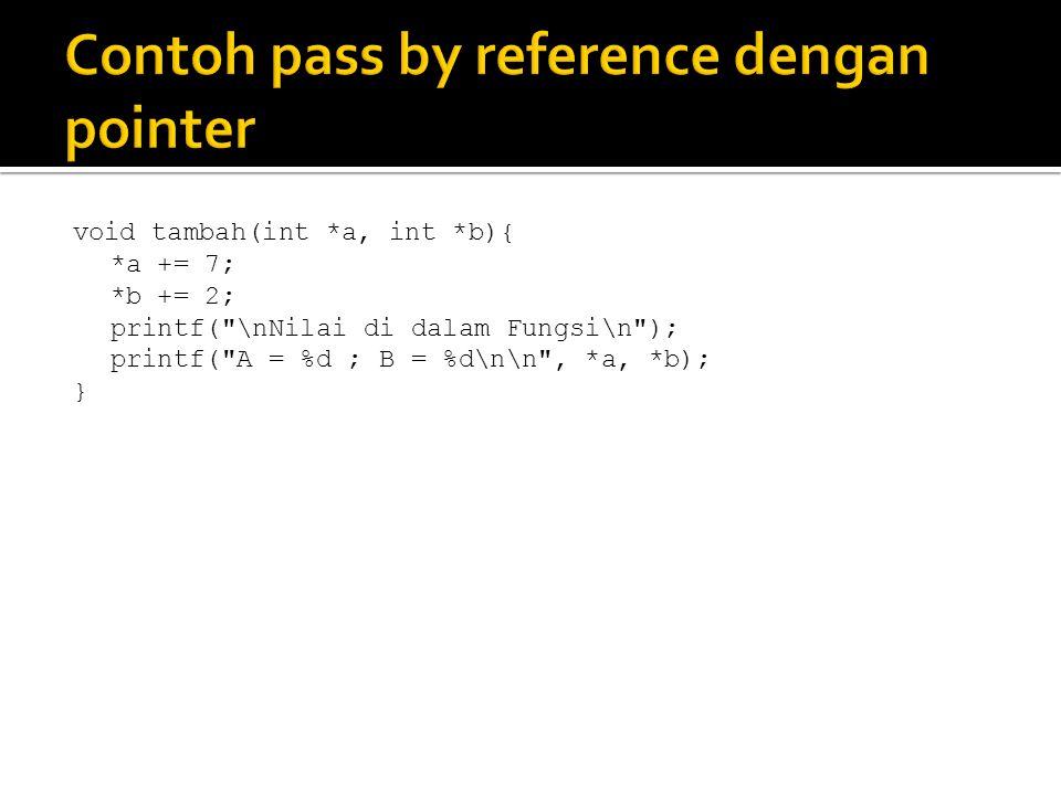 void tambah(int *a, int *b){ *a += 7; *b += 2; printf(