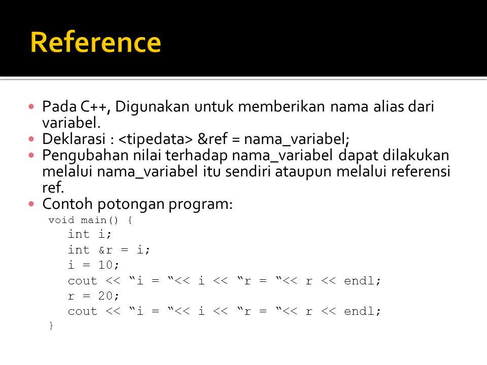 Pada C++, Digunakan untuk memberikan nama alias dari variabel. Deklarasi : &ref = nama_variabel; Pengubahan nilai terhadap nama_variabel dapat dilakuk