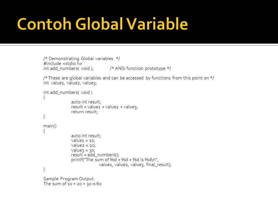 /* Demonstrating Global variables */ #include int add_numbers( void ); /* ANSI function prototype */ /* These are global variables and can be accessed