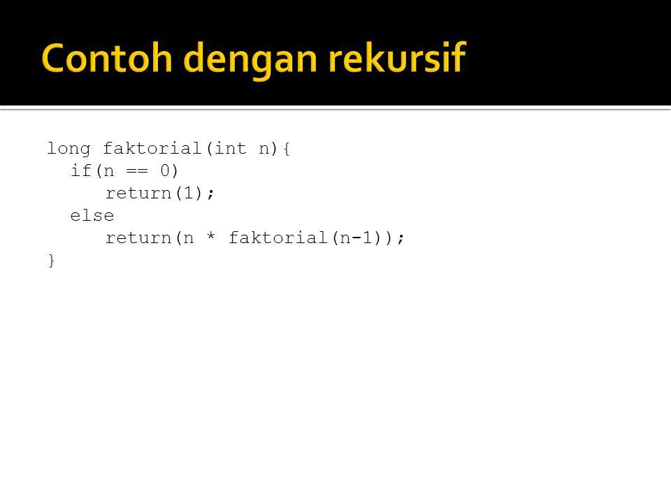 long faktorial(int n){ if(n == 0) return(1); else return(n * faktorial(n-1)); }