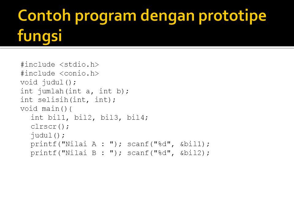 #include void judul(); int jumlah(int a, int b); int selisih(int, int); void main(){ int bil1, bil2, bil3, bil4; clrscr(); judul(); printf(