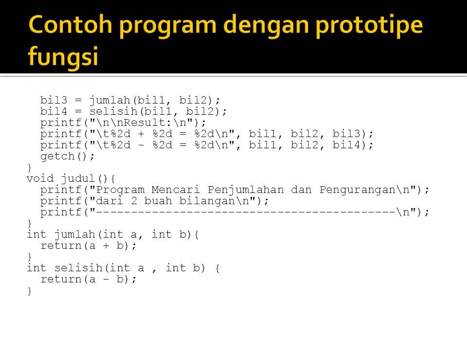 bil3 = jumlah(bil1, bil2); bil4 = selisih(bil1, bil2); printf(