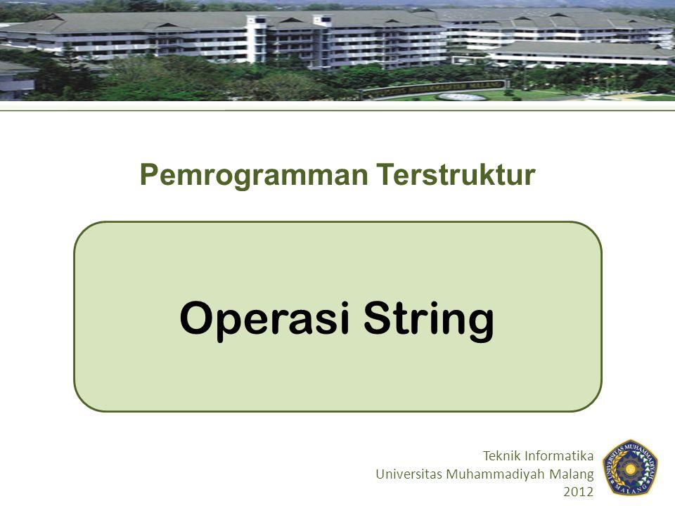 Tujuan Instruksional Mahasiswa mengerti dan mampu memanipulasi string dan mampu menggunakan pustaka standar C