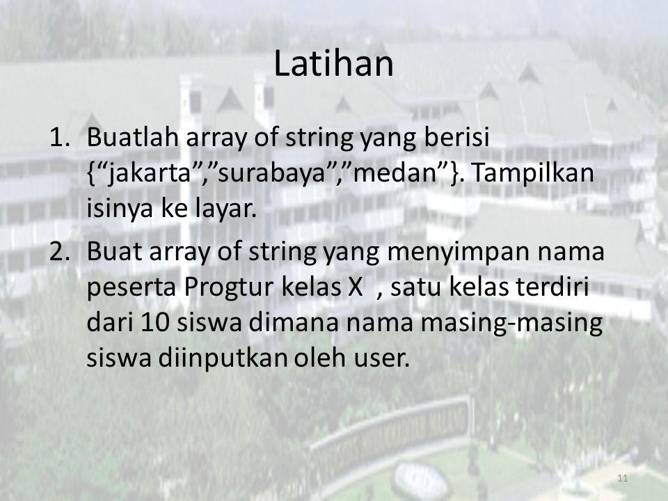 Latihan 1.Buatlah array of string yang berisi { jakarta , surabaya , medan }.
