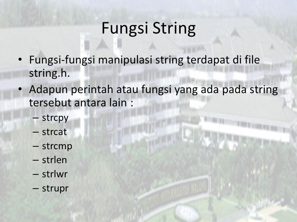 Fungsi String Fungsi-fungsi manipulasi string terdapat di file string.h.
