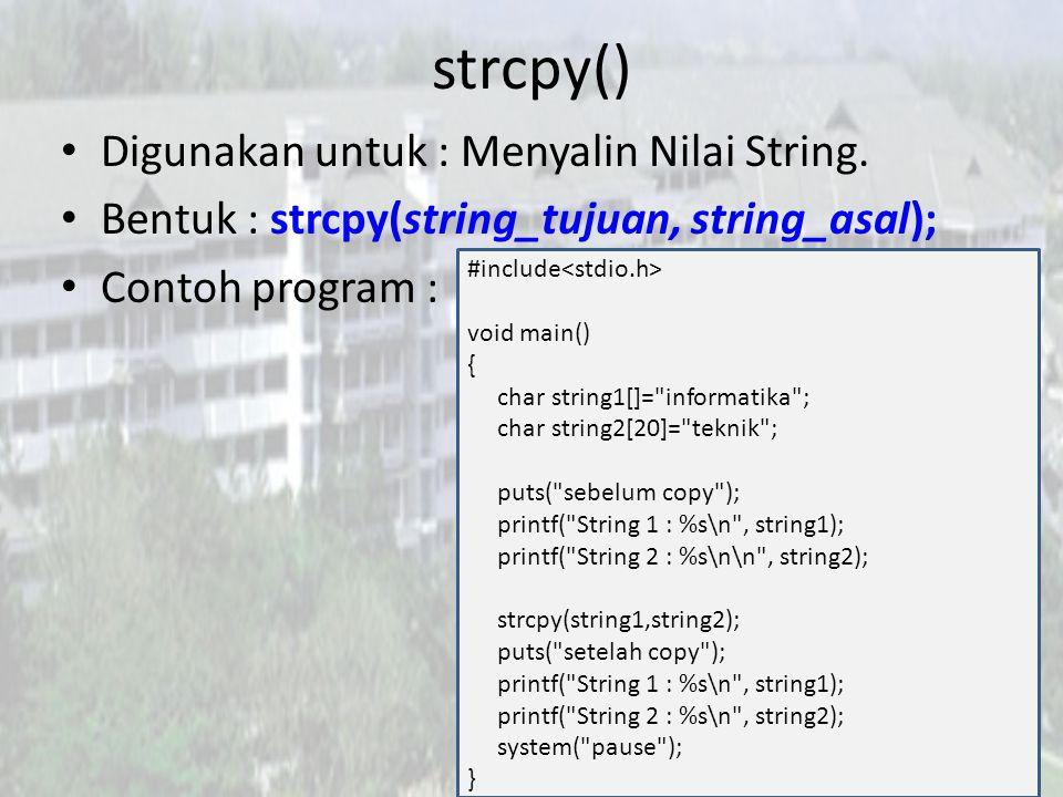 strcpy() Digunakan untuk : Menyalin Nilai String.