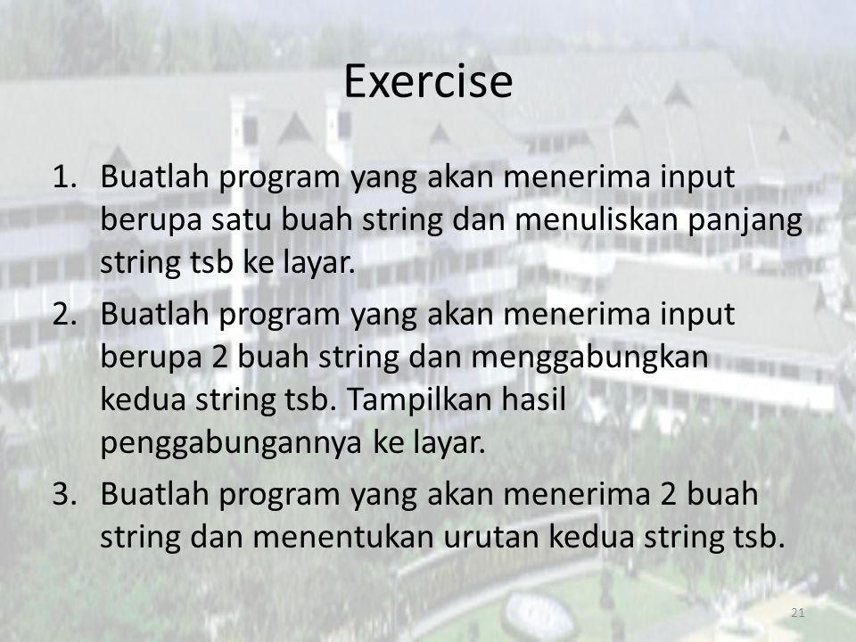 Exercise 1.Buatlah program yang akan menerima input berupa satu buah string dan menuliskan panjang string tsb ke layar.