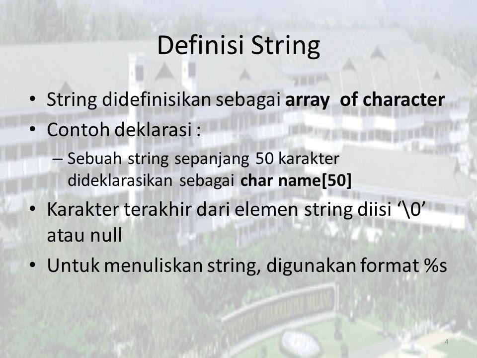 Deklarasi String Deklarasi string sama seperti deklarasi array of character.