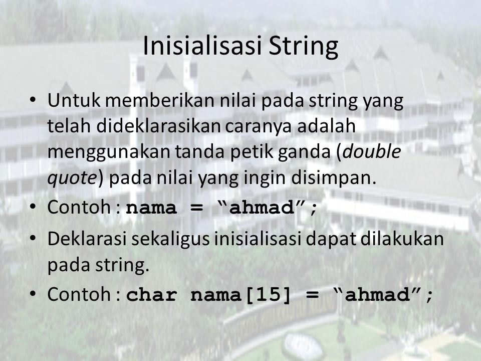 Inisialisasi String Untuk memberikan nilai pada string yang telah dideklarasikan caranya adalah menggunakan tanda petik ganda (double quote) pada nilai yang ingin disimpan.
