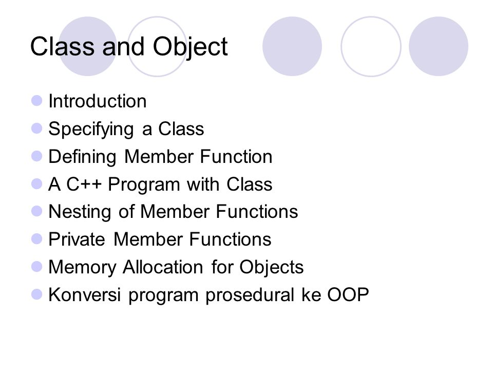 Class and Object Introduction Specifying a Class Defining Member Function A C++ Program with Class Nesting of Member Functions Private Member Function