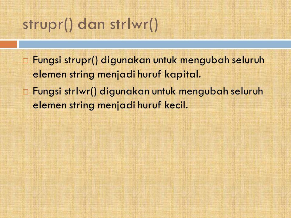 strupr() dan strlwr()  Fungsi strupr() digunakan untuk mengubah seluruh elemen string menjadi huruf kapital.  Fungsi strlwr() digunakan untuk mengub