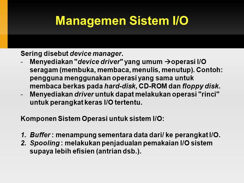 Managemen Sistem I/O Sering disebut device manager. -Menyediakan