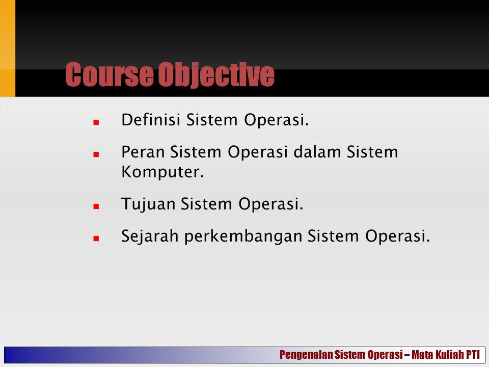 Course Objective Definisi Sistem Operasi. Peran Sistem Operasi dalam Sistem Komputer. Tujuan Sistem Operasi. Sejarah perkembangan Sistem Operasi. Peng