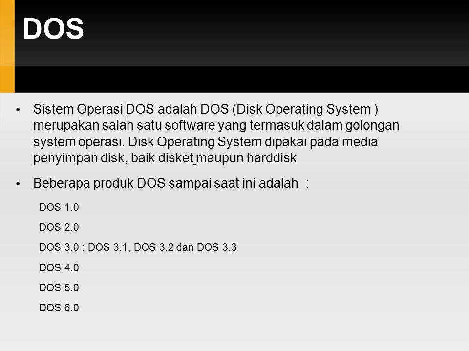 DOS Sistem Operasi DOS adalah DOS (Disk Operating System ) merupakan salah satu software yang termasuk dalam golongan system operasi. Disk Operating S
