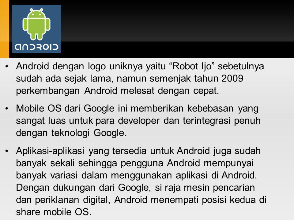 """Android dengan logo uniknya yaitu """"Robot Ijo"""" sebetulnya sudah ada sejak lama, namun semenjak tahun 2009 perkembangan Android melesat dengan cepat. Mo"""