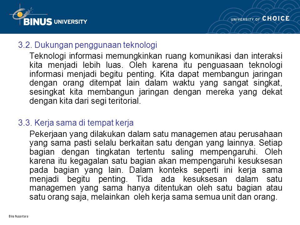 Bina Nusantara 3.2. Dukungan penggunaan teknologi Teknologi informasi memungkinkan ruang komunikasi dan interaksi kita menjadi lebih luas. Oleh karena
