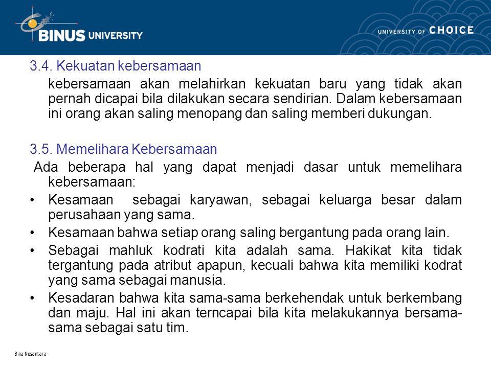 Bina Nusantara 3.4. Kekuatan kebersamaan kebersamaan akan melahirkan kekuatan baru yang tidak akan pernah dicapai bila dilakukan secara sendirian. Dal