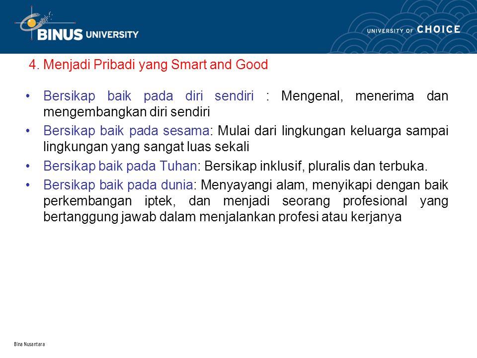 Bina Nusantara 4. Menjadi Pribadi yang Smart and Good Bersikap baik pada diri sendiri : Mengenal, menerima dan mengembangkan diri sendiri Bersikap bai